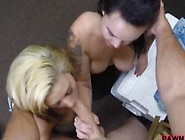 Hot Ass Lesbian Couple Fucking With Pawnkeeper For Money