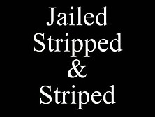 Jailed Stripped And Striped